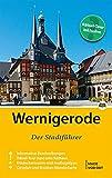 Wernigerode - Der Stadtführer: Auf Entdeckungstour durch die bunte Fachwerkstadt am Harz (Stadt- und Reiseführer)